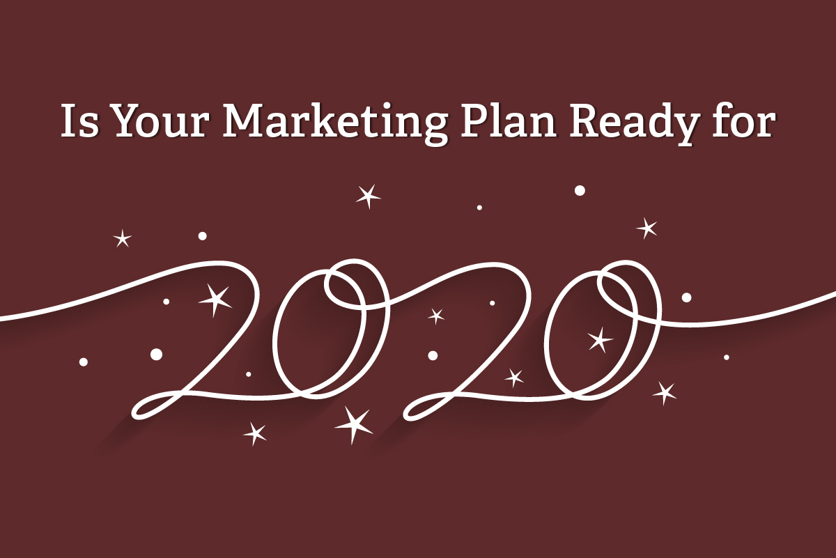 Is Your Marketing Plan Ready for 2020?